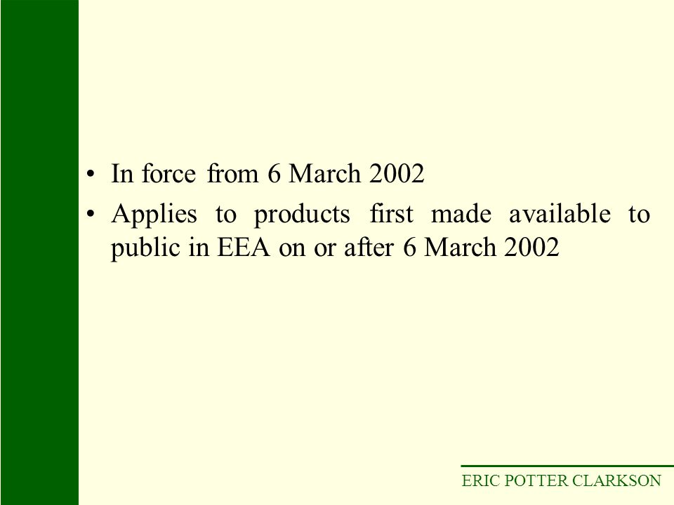 In force from 6 March 2002 Applies to products first made available to public in EEA on or after 6 March 2002.