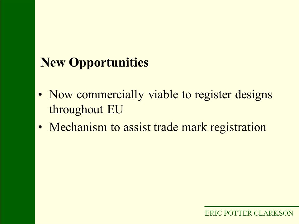 New Opportunities Now commercially viable to register designs throughout EU. Mechanism to assist trade mark registration.
