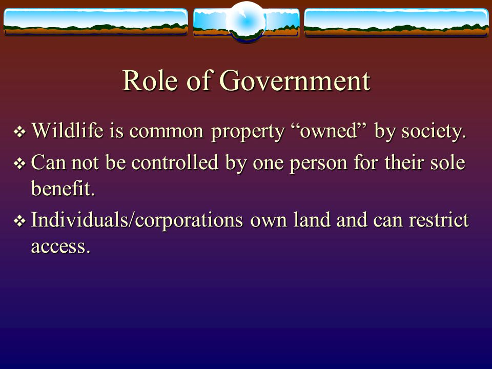 Role of Government Wildlife is common property owned by society.