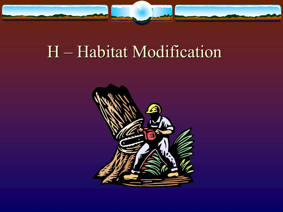H – Habitat Modification
