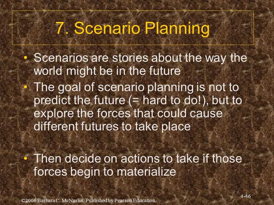 7. Scenario Planning Scenarios are stories about the way the world might be in the future.