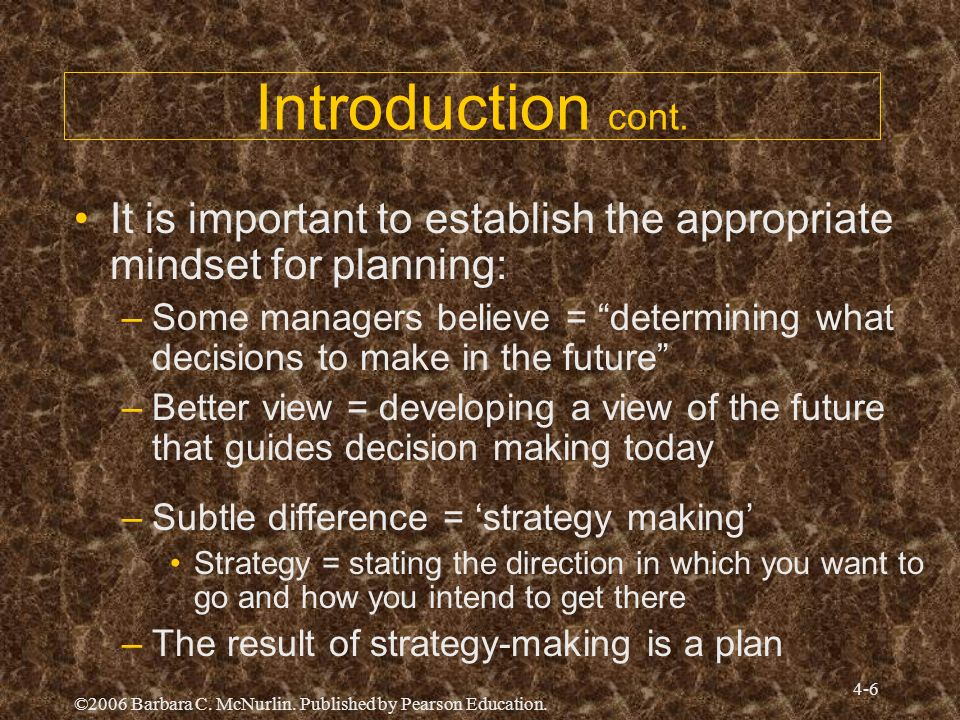 Introduction cont. It is important to establish the appropriate mindset for planning: