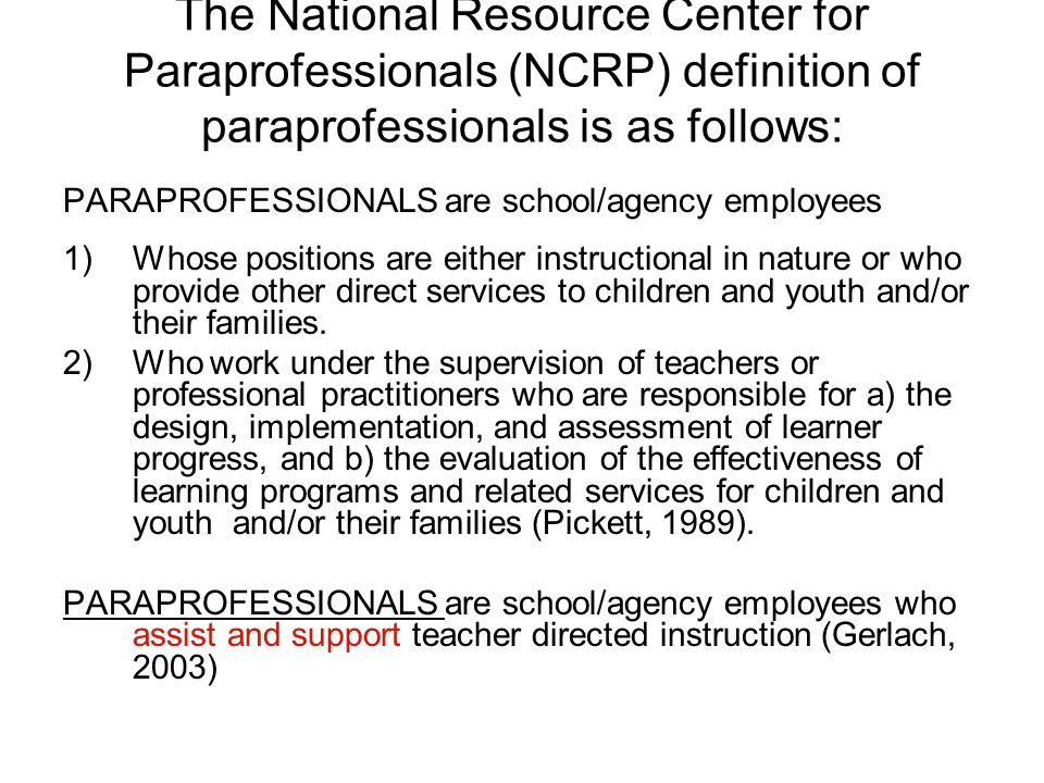 The National Resource Center for Paraprofessionals (NCRP) definition of paraprofessionals is as follows: