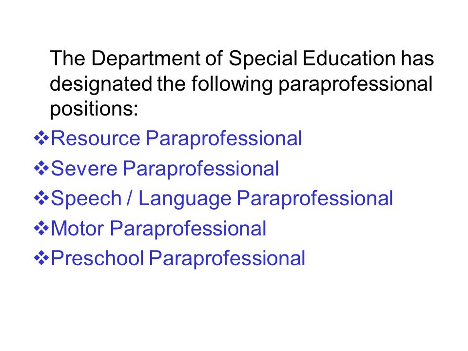 The Department of Special Education has designated the following paraprofessional positions: