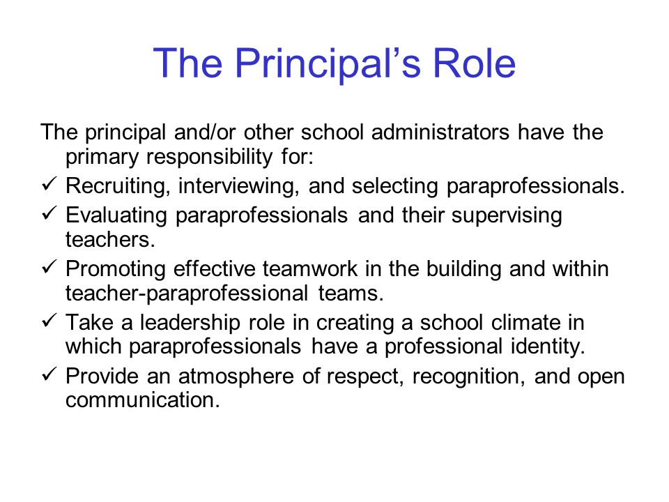 The Principal's Role The principal and/or other school administrators have the primary responsibility for: