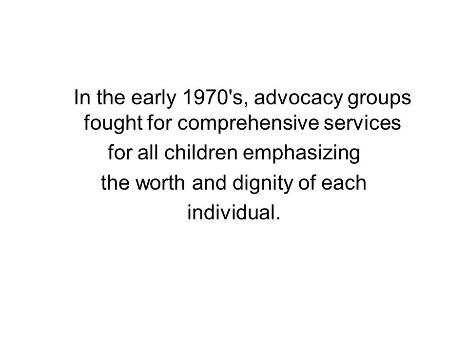 In the early 1970 s, advocacy groups fought for comprehensive services