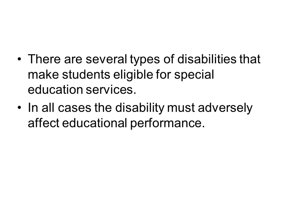 There are several types of disabilities that make students eligible for special education services.