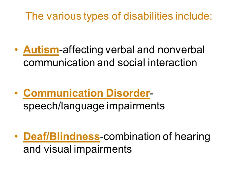 The various types of disabilities include: