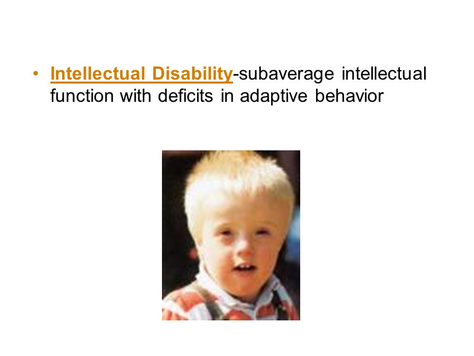 Intellectual Disability-subaverage intellectual function with deficits in adaptive behavior