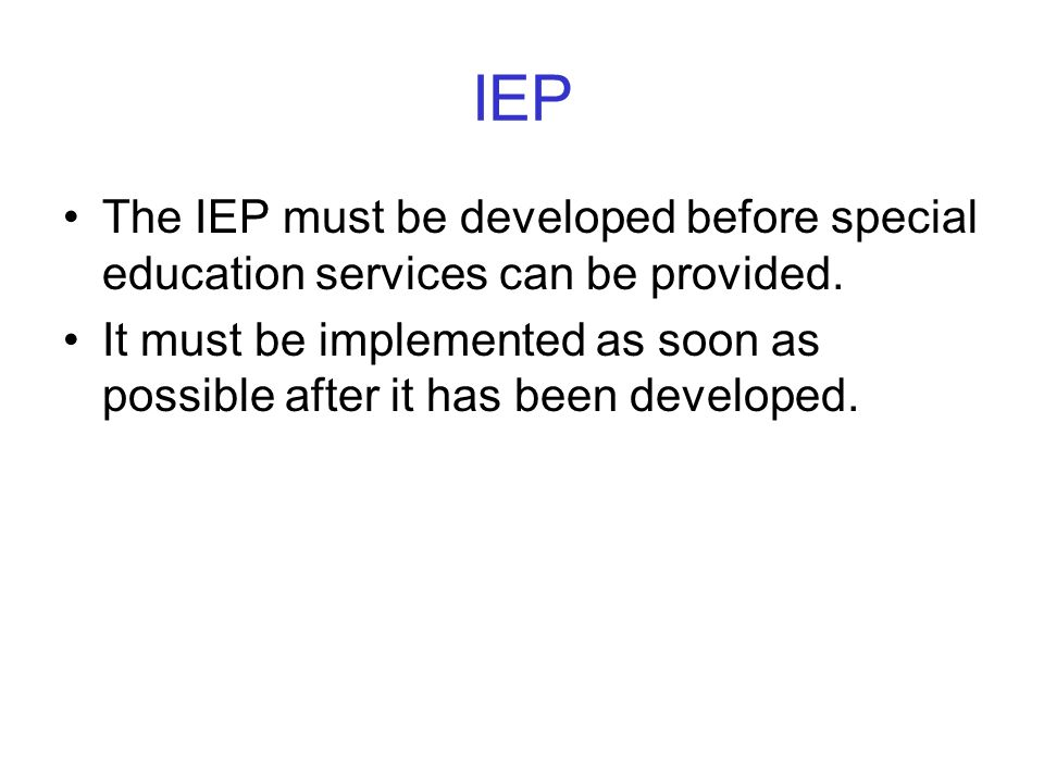 IEP The IEP must be developed before special education services can be provided.