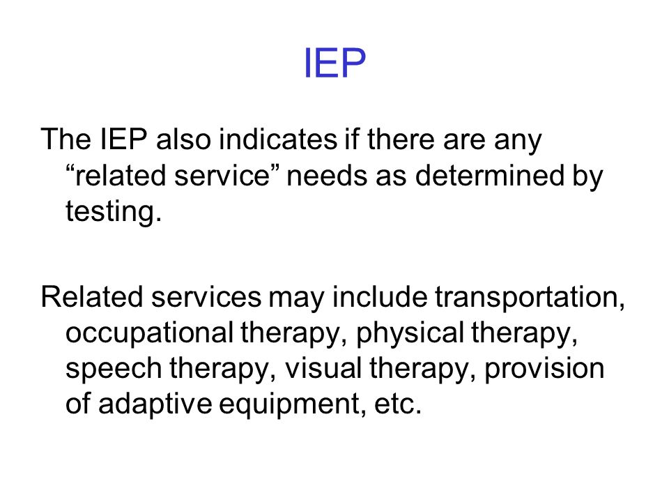 IEP The IEP also indicates if there are any related service needs as determined by testing.