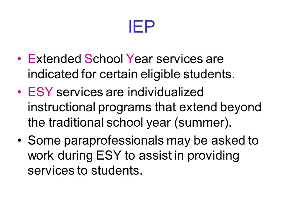 IEP Extended School Year services are indicated for certain eligible students.