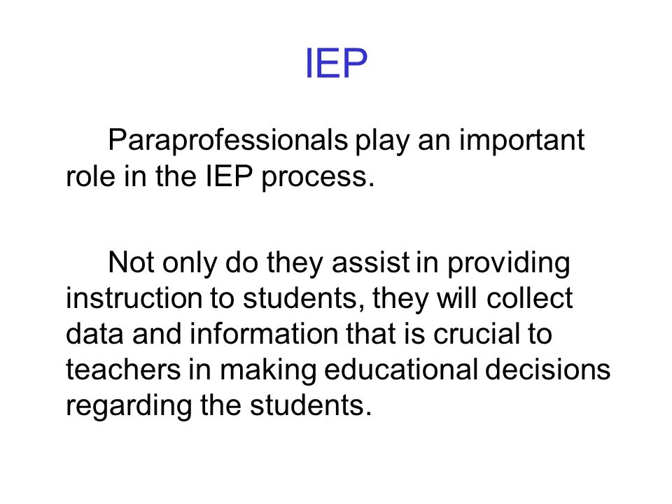 IEP Paraprofessionals play an important role in the IEP process.