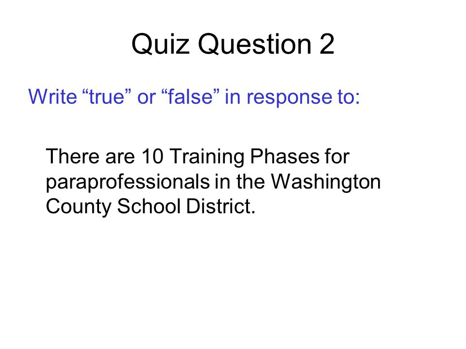 Quiz Question 2 Write true or false in response to: