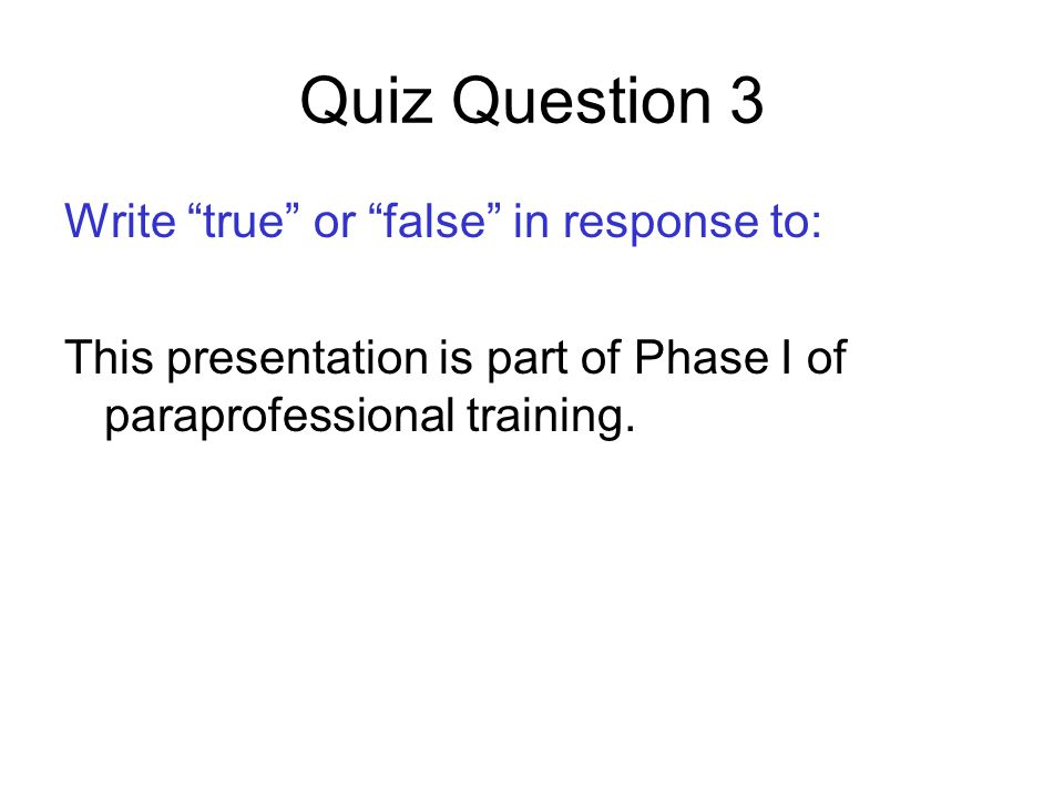 Quiz Question 3 Write true or false in response to: