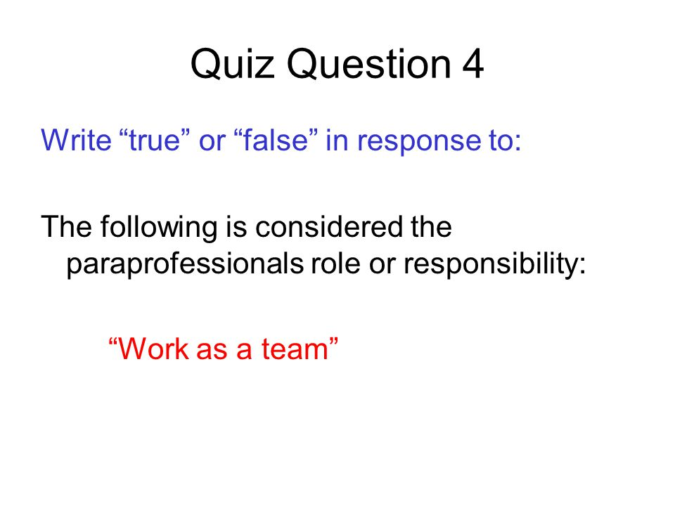 Quiz Question 4 Write true or false in response to: