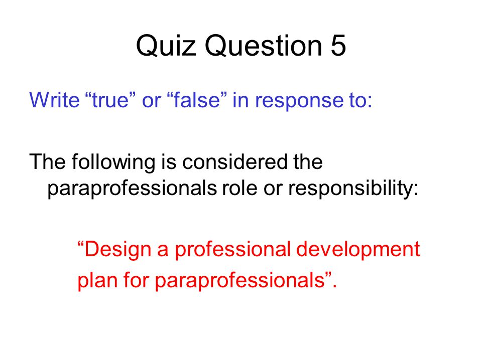 Quiz Question 5 Write true or false in response to: