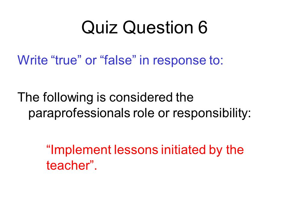 Quiz Question 6 Write true or false in response to: