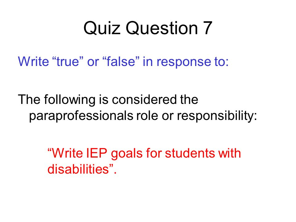 Quiz Question 7 Write true or false in response to: