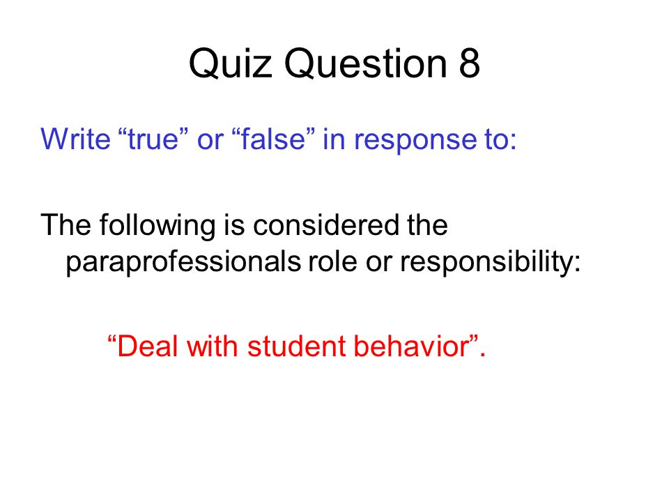 Quiz Question 8 Write true or false in response to: