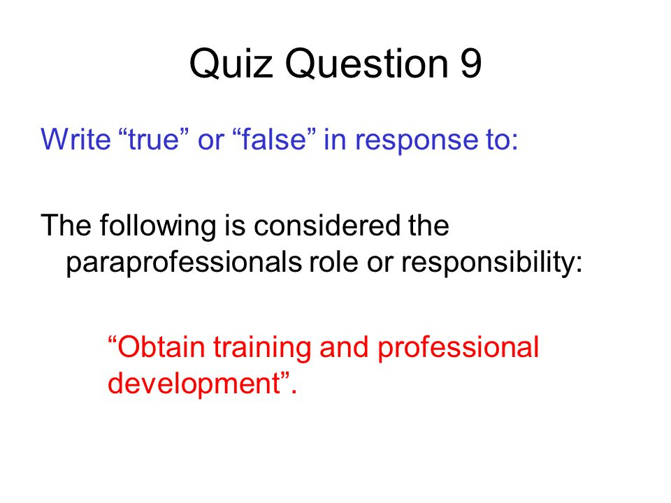 Quiz Question 9 Write true or false in response to: