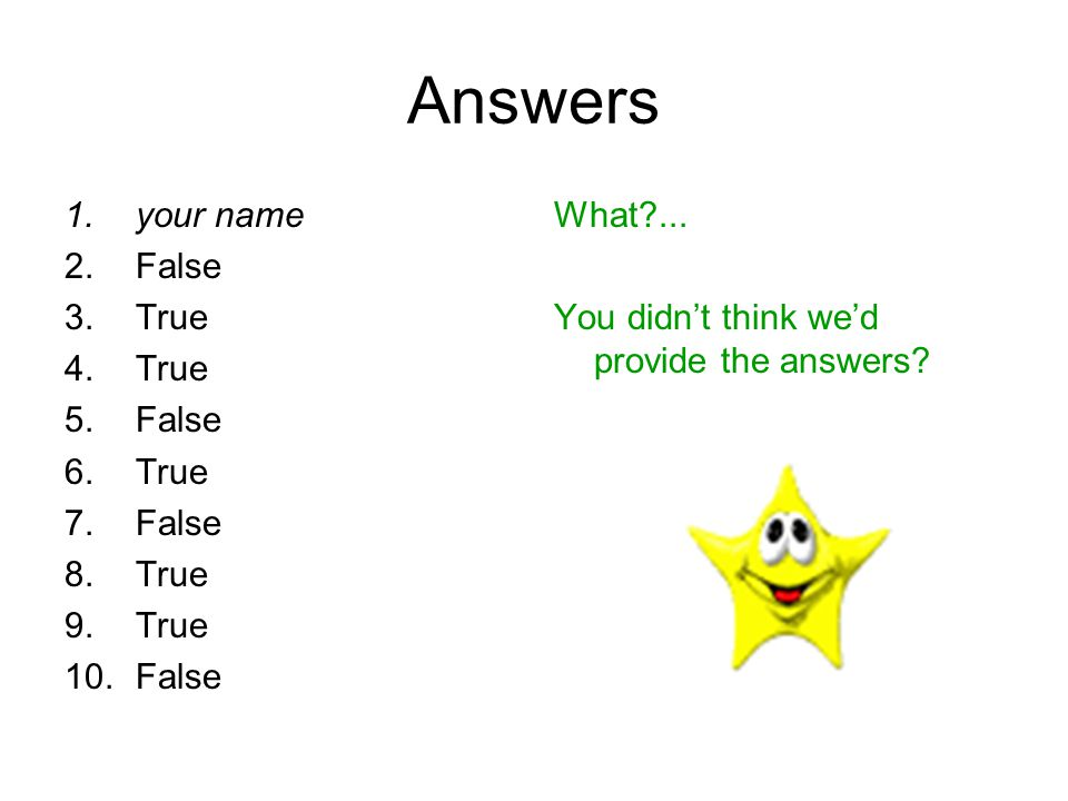 Answers your name False True What ...