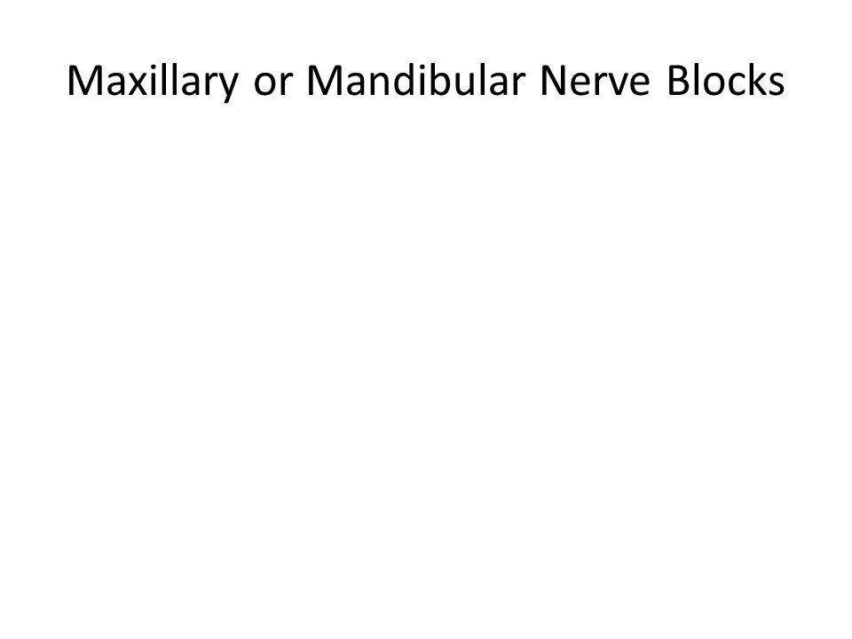 Maxillary or Mandibular Nerve Blocks