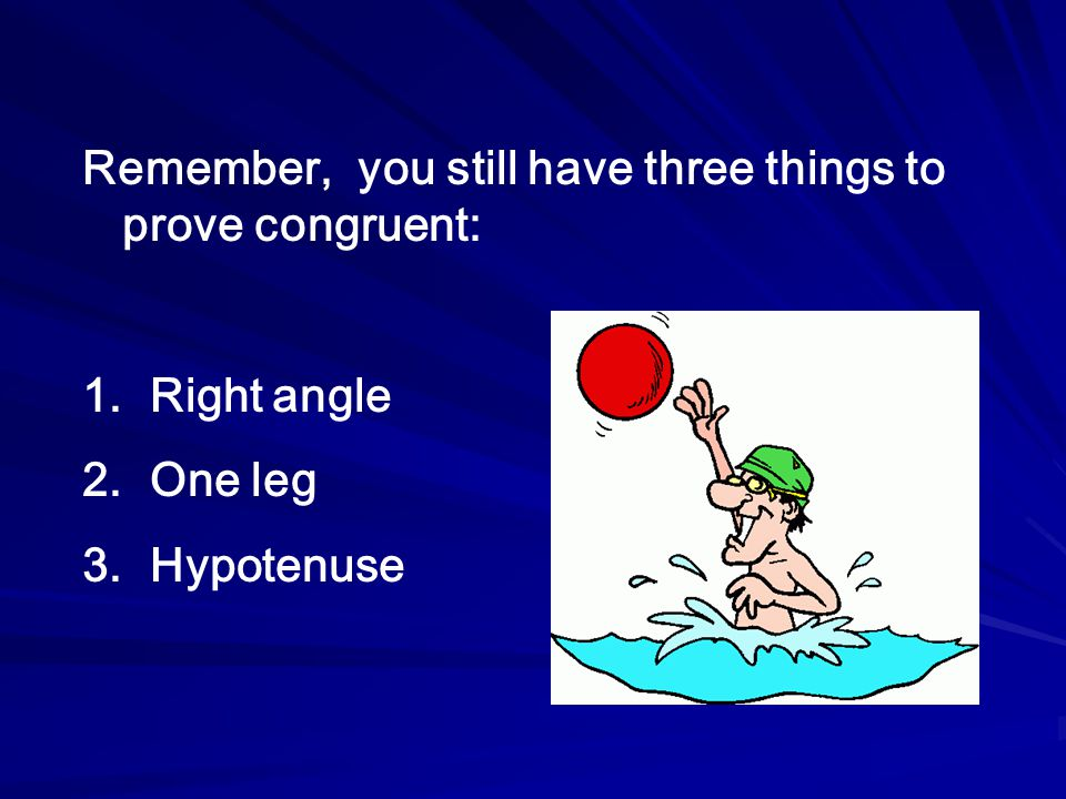 Remember, you still have three things to prove congruent:
