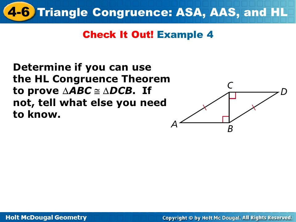 Check It Out. Example 4 Determine if you can use the HL Congruence Theorem to prove ABC  DCB.