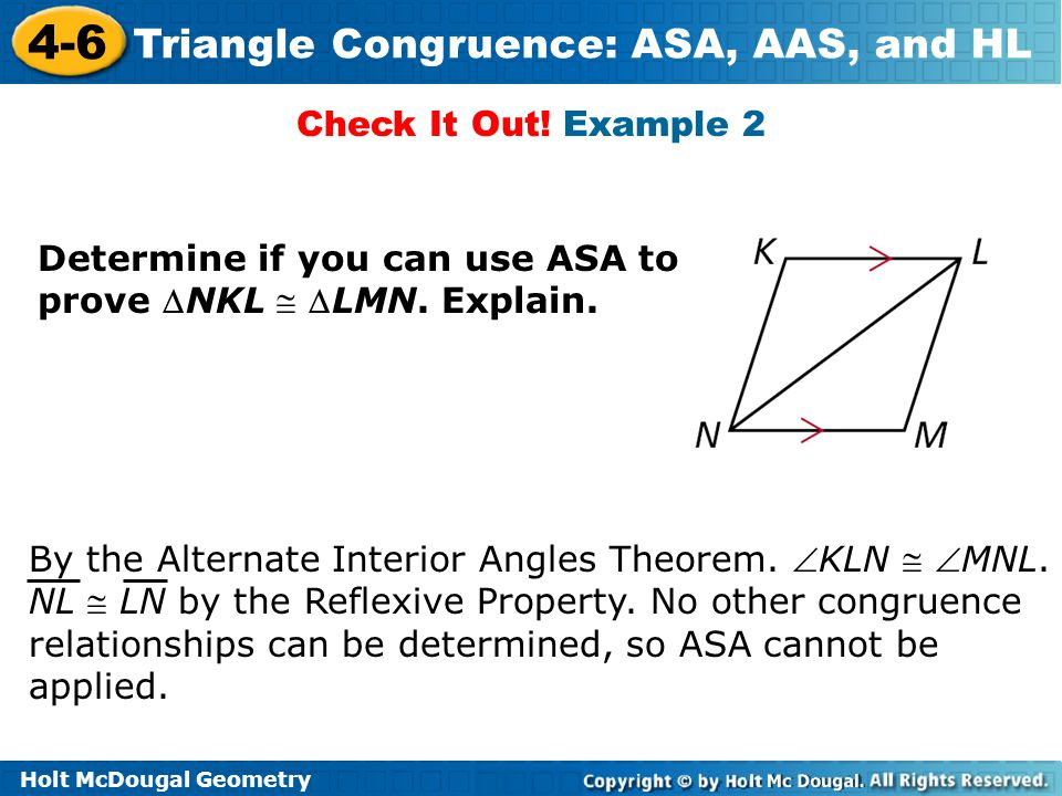 Check It Out! Example 2 Determine if you can use ASA to prove NKL  LMN. Explain.