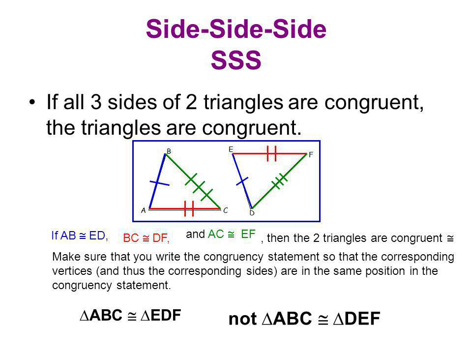 Side-Side-Side SSS If all 3 sides of 2 triangles are congruent, the triangles are congruent. If AB  ED,