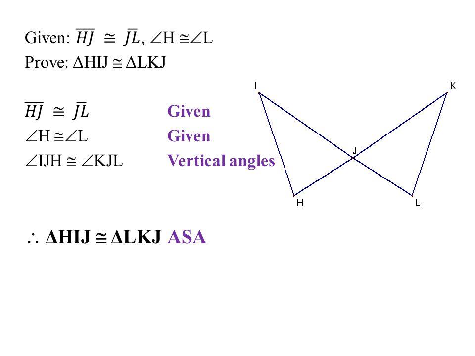  ΔHIJ  ΔLKJ ASA Given: 𝐻𝐽 ≅ 𝐽𝐿 , H L Prove: ΔHIJ  ΔLKJ