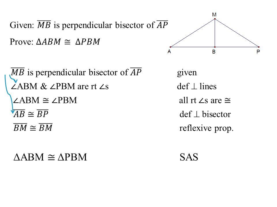 ΔABM ≅ ΔPBM SAS Given: 𝑀𝐵 is perpendicular bisector of 𝐴𝑃