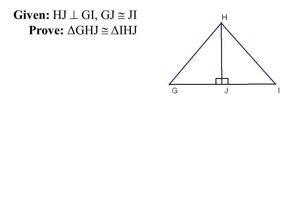 Given: HJ  GI, GJ  JI Prove: ΔGHJ  ΔIHJ