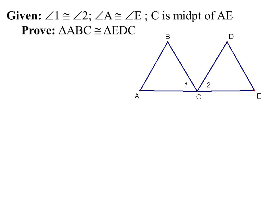 Given: 1  2; A  E ; C is midpt of AE Prove: ΔABC  ΔEDC