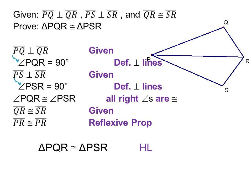 ΔPQR  ΔPSR HL Given: 𝑃𝑄  𝑄𝑅 , 𝑃𝑆  𝑆𝑅 , and 𝑄𝑅  𝑆𝑅