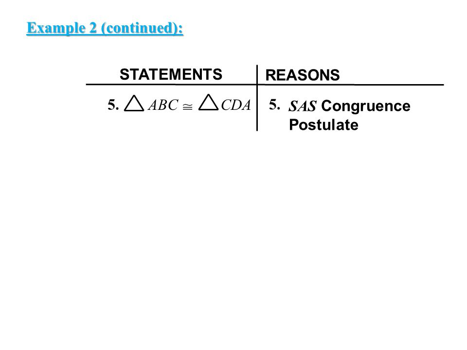 EXAMPLE 2 Example 2 (continued): STATEMENTS REASONS ABC CDA SAS Congruence Postulate