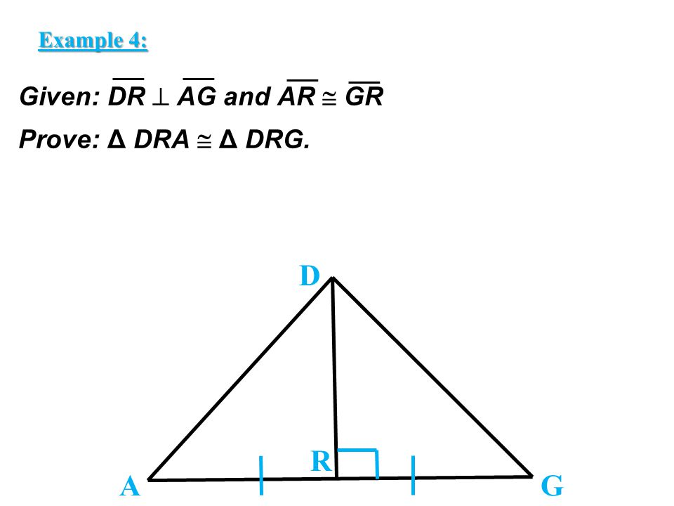 Given: DR  AG and AR  GR Prove: Δ DRA  Δ DRG.