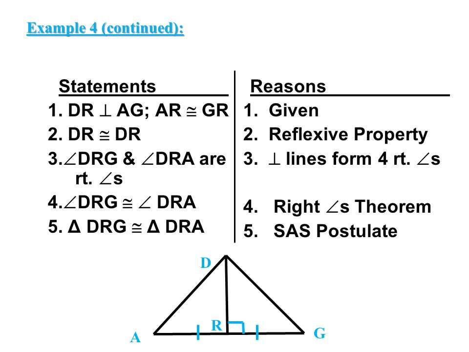 Example 4 (continued): Statements_______ 1. DR  AG; AR  GR 2. DR  DR 3.DRG & DRA are rt. s 4.DRG   DRA 5. Δ DRG  Δ DRA