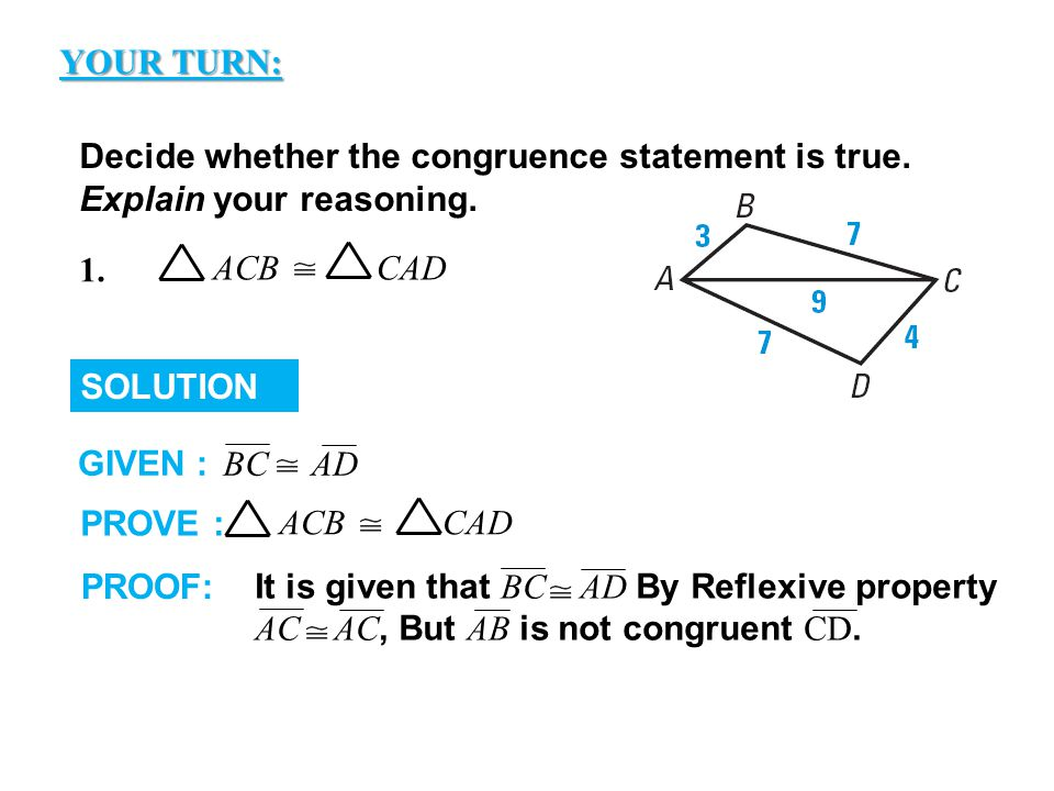 GUIDED PRACTICE YOUR TURN: Decide whether the congruence statement is true. Explain your reasoning.