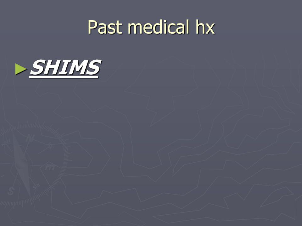Past medical hx SHIMS