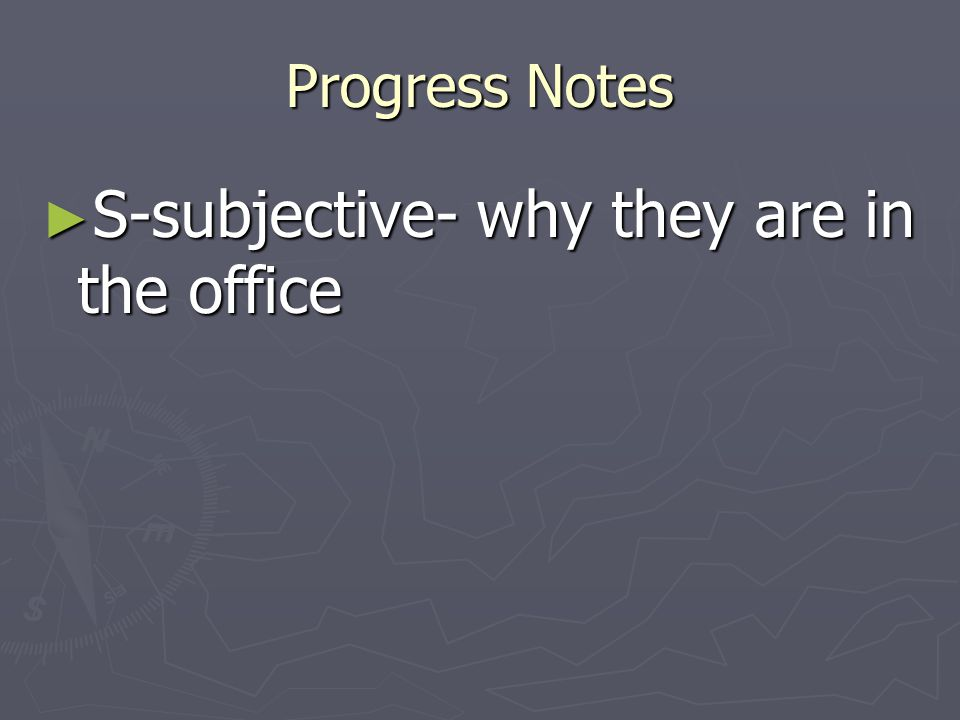 S-subjective- why they are in the office