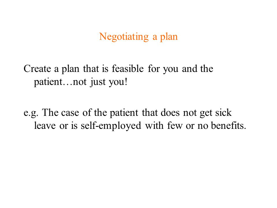 Create a plan that is feasible for you and the patient…not just you!