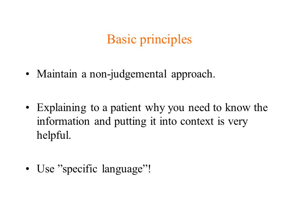 Basic principles Maintain a non-judgemental approach.