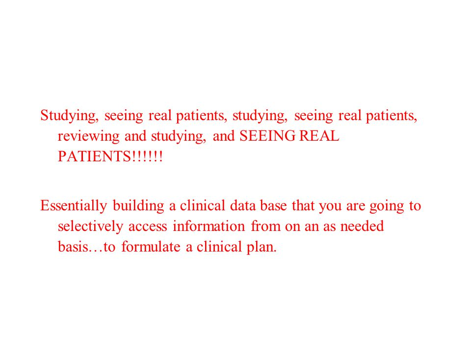 Studying, seeing real patients, studying, seeing real patients, reviewing and studying, and SEEING REAL PATIENTS!!!!!!