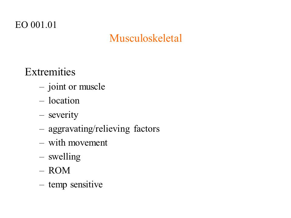 Musculoskeletal Extremities EO 001.01 joint or muscle location
