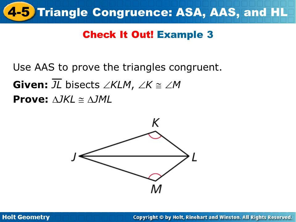 Check It Out! Example 3 Use AAS to prove the triangles congruent. Given: JL bisects KLM, K  M.