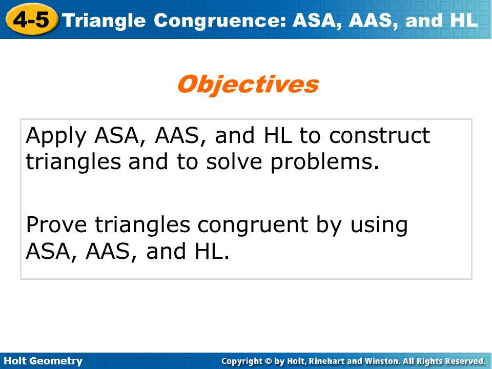 Objectives Apply ASA, AAS, and HL to construct triangles and to solve problems.