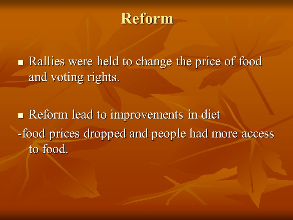 Reform Rallies were held to change the price of food and voting rights. Reform lead to improvements in diet.