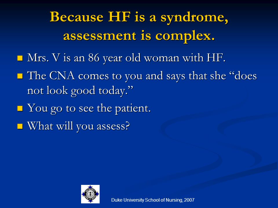 Because HF is a syndrome, assessment is complex.